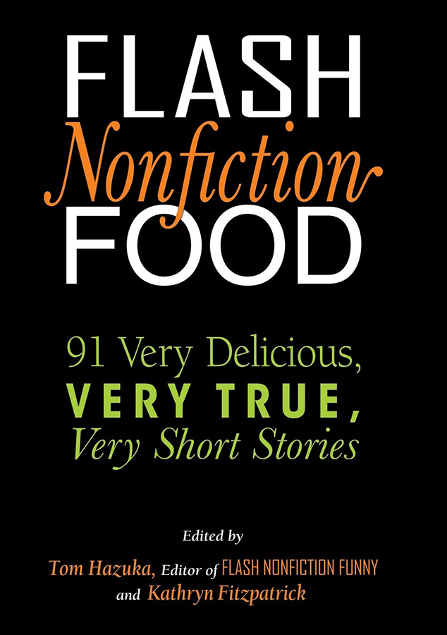 Flash Non-fiction Food, 91 Very Delicious, Very True Short Stories